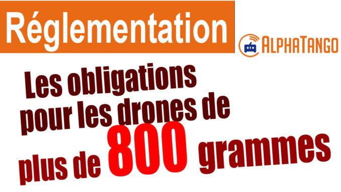 Réglementation concernant les drones de plus de 800 grammes